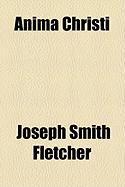 Anima Christi - Fletcher, Joseph Smith