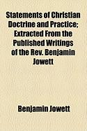 Statements of Christian Doctrine and Practice; Extracted from the Published Writings of the REV. Benjamin Jowett - Jowett, Benjamin