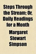Steps Through the Stream; Or, Daily Readings for a Month - Simpson, Margaret Stewart