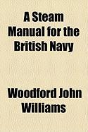 A Steam Manual for the British Navy - Williams, Woodford John