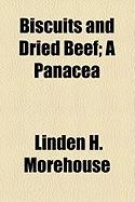 Biscuits and Dried Beef; A Panacea - Morehouse, Linden H.
