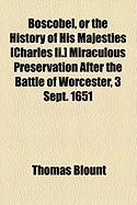 Boscobel, or the History of His Majesties [Charles II.] Miraculous Preservation After the Battle of Worcester, 3 Sept. 1651 - Blount, Thomas