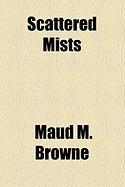 Scattered Mists - Browne, Maud M.