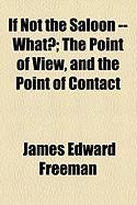 If Not the Saloon -- What?; The Point of View, and the Point of Contact - Freeman, James Edward