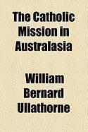 The Catholic Mission in Australasia - Ullathorne, William Bernard