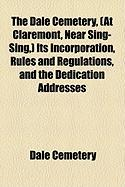 The Dale Cemetery, (at Claremont, Near Sing-Sing, ) Its Incorporation, Rules and Regulations, and the Dedication Addresses - Cemetery, Dale