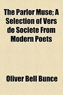 The Parlor Muse; A Selection of Vers de Socit from Modern Poets - Bunce, Oliver Bell