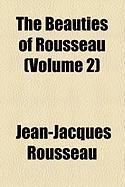 The Beauties of Rousseau (Volume 2) - Rousseau, Jean Jacques