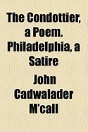 The Condottier, a Poem. Philadelphia, a Satire - M'Call, John Cadwalader