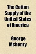 The Cotton Supply of the United States of America - McHenry, George
