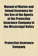 Manual of Marine and Inland Insurance for the Use of the Agents of the Protection Insurance Company in the Mississippi Valley - Company, Protection Insurance