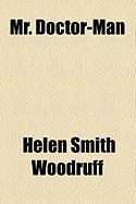 Mr. Doctor-Man - Woodruff, Helen Smith