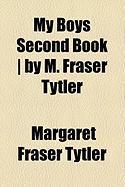 My Boys Second Book ] by M. Fraser Tytler - Tytler, Margaret Fraser