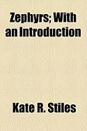 Zephyrs; With an Introduction - Stiles, Kate R.