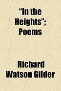 In the Heights; Poems - Gilder, Richard Watson