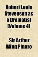 Robert Louis Stevenson as a Dramatist (Volume 4) - Pinero, Sir Arthur Wing