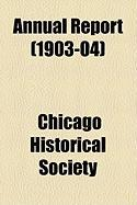 Annual Report (1903-04) - Society, Chicago Historical