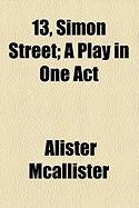 13, Simon Street; A Play in One Act - McAllister, Alister