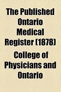 The Published Ontario Medical Register (1878) - Ontario, College Of Physicians and