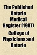 The Published Ontario Medical Register (1907) - Ontario, College Of Physicians and