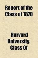 Report of the Class of 1870 - Of, Harvard University Class