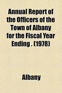 Annual Report of the Officers of the Town of Albany for the Fiscal Year Ending . (1978) - Albany