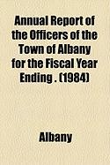 Annual Report of the Officers of the Town of Albany for the Fiscal Year Ending . (1984) - Albany