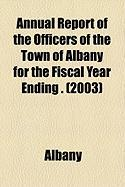 Annual Report of the Officers of the Town of Albany for the Fiscal Year Ending . (2003) - Albany