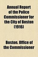Annual Report of the Police Commissioner for the City of Boston (1916) - Commissioner, Boston Office of the