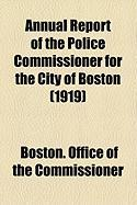 Annual Report of the Police Commissioner for the City of Boston (1919) - Commissioner, Boston Office of the