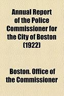 Annual Report of the Police Commissioner for the City of Boston (1922) - Commissioner, Boston Office of the