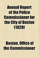 Annual Report of the Police Commissioner for the City of Boston (1929) - Commissioner, Boston Office of the