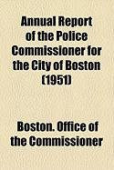 Annual Report of the Police Commissioner for the City of Boston (1951) - Commissioner, Boston Office of the