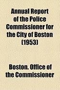 Annual Report of the Police Commissioner for the City of Boston (1953) - Commissioner, Boston Office of the