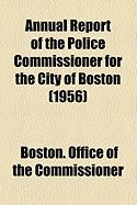 Annual Report of the Police Commissioner for the City of Boston (1956) - Commissioner, Boston Office of the