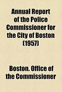 Annual Report of the Police Commissioner for the City of Boston (1957) - Commissioner, Boston Office of the