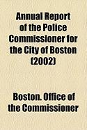 Annual Report of the Police Commissioner for the City of Boston (2002) - Commissioner, Boston Office of the