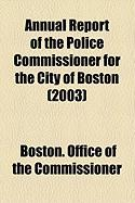 Annual Report of the Police Commissioner for the City of Boston (2003) - Commissioner, Boston Office of the