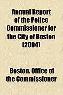 Annual Report of the Police Commissioner for the City of Boston (2004) - Commissioner, Boston Office of the