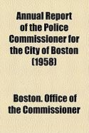 Annual Report of the Police Commissioner for the City of Boston (1958) - Commissioner, Boston Office of the