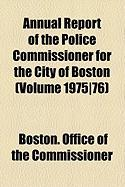 Annual Report of the Police Commissioner for the City of Boston (Volume 1975]76) - Commissioner, Boston Office of the