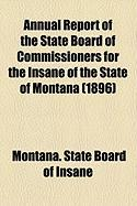 Annual Report of the State Board of Commissioners for the Insane of the State of Montana (1896) - Insane, Montana State Board of