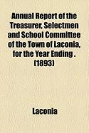 Annual Report of the Treasurer, Selectmen and School Committee of the Town of Laconia, for the Year Ending . (1893) - Laconia