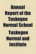 Annual Report of the Tuskegee Normal School - Institute, Tuskegee Normal and