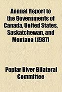 Annual Report to the Governments of Canada, United States, Saskatchewan, and Montana (1987) - Committee, Poplar River Bilateral