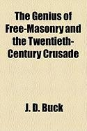 The Genius of Free-Masonry and the Twentieth-Century Crusade - Buck, Jirah Dewey
