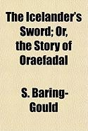 The Icelander's Sword; Or, the Story of Oraefadal - Baring-Gould, Sabine