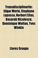 Transdisciplinarit: Edgar Morin, Stphane Lupasco, Norbert Elias, Basarab Nicolescu, Dominique Wolton, Yves Winkin