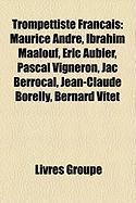 Trompettiste Franais: Maurice Andr, Ibrahim Maalouf, Ric Aubier, Pascal Vigneron, Jac Berrocal, Jean-Claude Borelly, Bernard Vitet