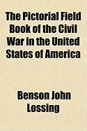 The Pictorial Field Book of the Civil War in the United States of America - Lossing, Benson John